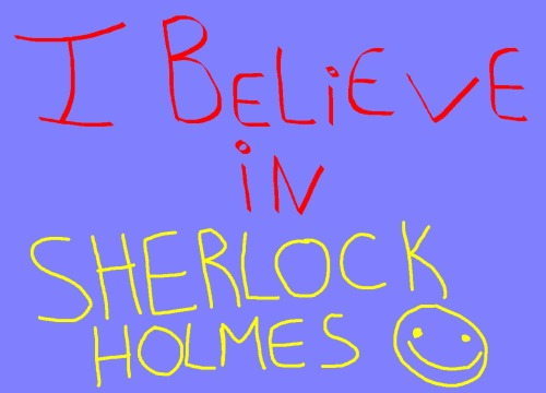 I believe in you Sherlock !  ♥