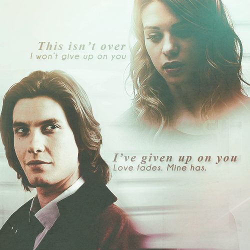 """This isn't over. I won't give up on you.""""I've given up on you. Love fades. Mine has."""