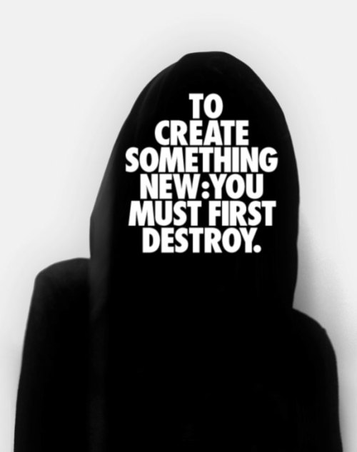 eɪˈmɛnjayjaybe: TO CREATE SOMETHING NEW YOU MUST FIRST DESTROY.