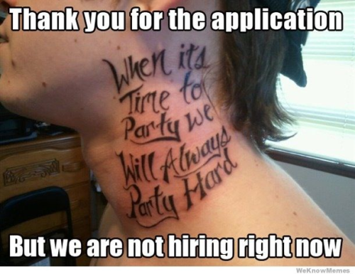Neck tattoos. The easiest way to tell someone they shouldn't hire you.