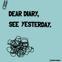 Dear diary,  see yesterday.
