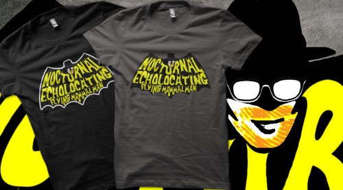 One of my latest shirts, Nocturnal Echolocating Flying Mammal Man, is now up for voting on Qwertee.  Wanna see this Mythbusters/Batman mashup shirt available for 12 bucks?  Head on over and vote this sucka' up!