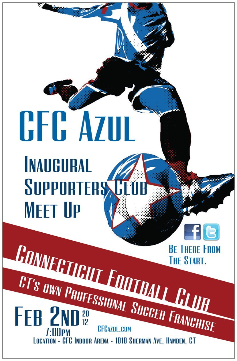 Join us at the first ever supporters club meet up for CFC Azul, Connecticut's only soccer franchise. It should be a really good chance for locals to meet the people involved at the club and other fans. CFC Azul looks to build from some of the other soccer franchises in the U.S. and considers its fans to be the most important.  Things to be Discussed at the First Meet Up: An Official Name for the CFC Azul Supporters Club to be Decided On by Fans Official Songs for Connecticut FC Azul that are All About Connecticut and Written by You A Chance to Meet with the Club's Owner and Staff and Ask Questions about CFC A Chance to Design and Request T-Shirts and other merchandise to be produced for CFC Azul An Opportunity to be at an Inaugural Meeting of a Football Club Most Importantly: an Opportunity to Meet Fans from All Over the State to Talk Football, and Enjoy Soccer For those of us who love the beautiful game in the U.S. and in Connecticut, we don't always get the opportunity to talk to people who love the game as much as we do. Here's your chance to be surrounded by people who know the difference between the Champions League and the World Cup, The Offside Rule and Stoppage Time, Liverpool vs Manchester United, La Liga and Ligue 1. Yes, they know Messi, Rooney & Ronaldo, but can also talk about Silva, Gerrard, Malouda, Lampard, Bale, Modric, Xavi, Iniesta, Schweinsteiger, Gotze, Ozil, Ramos, Pique, Terry, Kompany, Lahm, Mexes, Ibrahimovic, Pato, Sneijder, Milito, and the list goes on and on and on and on…. This is something that can bring all those who love soccer in Connecticut together. The more we build, the bigger the network of fans we'll be, and the bigger impact we'll have. MLS is Connecticut's Best Chance at a Sustainable Professional Sports Franchise. It Starts in the USL PDL, and we work our way up from there. Be There From The Start. - Connecticut Football Club Azul WANTS YOU  Join Us February 2nd at the CFC Arena in Hamden, from 7pm on into the Night. It's a chance to meet people who share the same passion as you do and to talk about the sport. It doesn't get any better than that over a pint of beer.  Hope to see you all there.