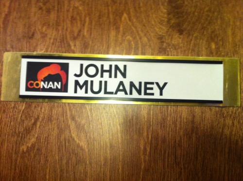 I was on CONAN tonight. It was a lot of fun. Conan O'Brien has been the funniest person in the world to me since I was 11 years old. Seeing him in person is COOL. Here is the sign on my dressing room. As you all know, John Mulaney is my stage name. My real name is Jermajesty Princess Show Biz.