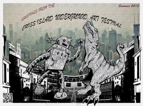 Three words : Robot.Versus.T-Rex. Join us for the festivities. The Cross Island Underground Art Festival coming in Summer 2013 Interested in Getting involved? Contact at Aqueousintent@gmail.com