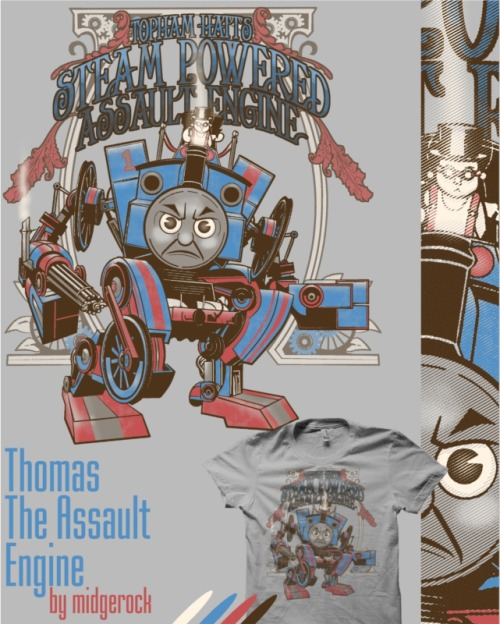 """Thomas The Assault Engine"" by midgerock War has come to the island of Sodor! And only Sir Topham Hatt's Steam Powered Assault Engine can save the day! He's a very useful engine… of war!Parody of Thomas The Tank Engine and a mashup with steampunk and war commentary. You want to be a useful engine, right?"