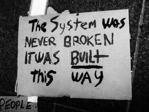 arewomenhuman:  kiriamaya:  [The system was never broken; it was built this way.]  Always reblog :/