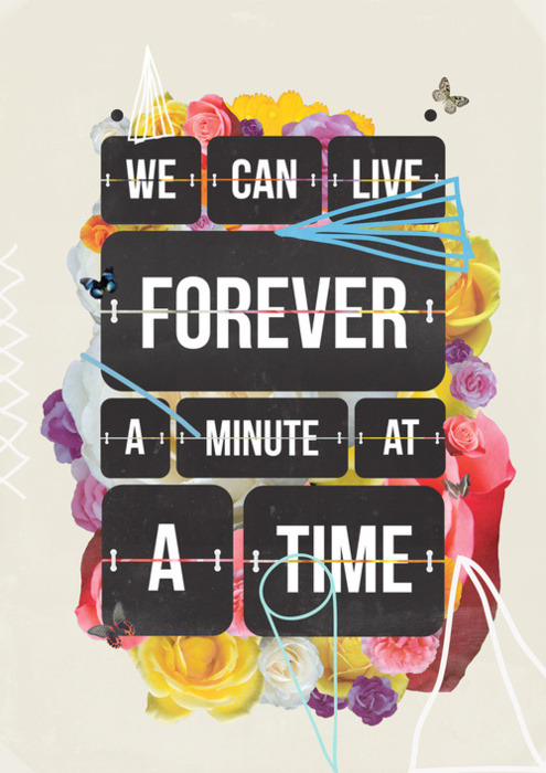 We can live forever a minute at a time. Perceive to achieve.