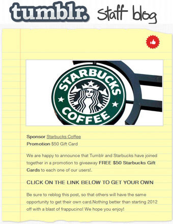 """Compromised Tumblr accounts sporting fake Starbucks gift cards"" This happened to us, even though we never clicked on the supposed gift card offer. Watch out for this spam - DO NOT click on it. -The Addwater Team"