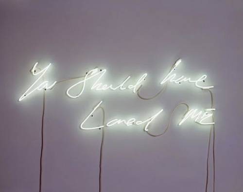 Tracey Emin - You should have loved me