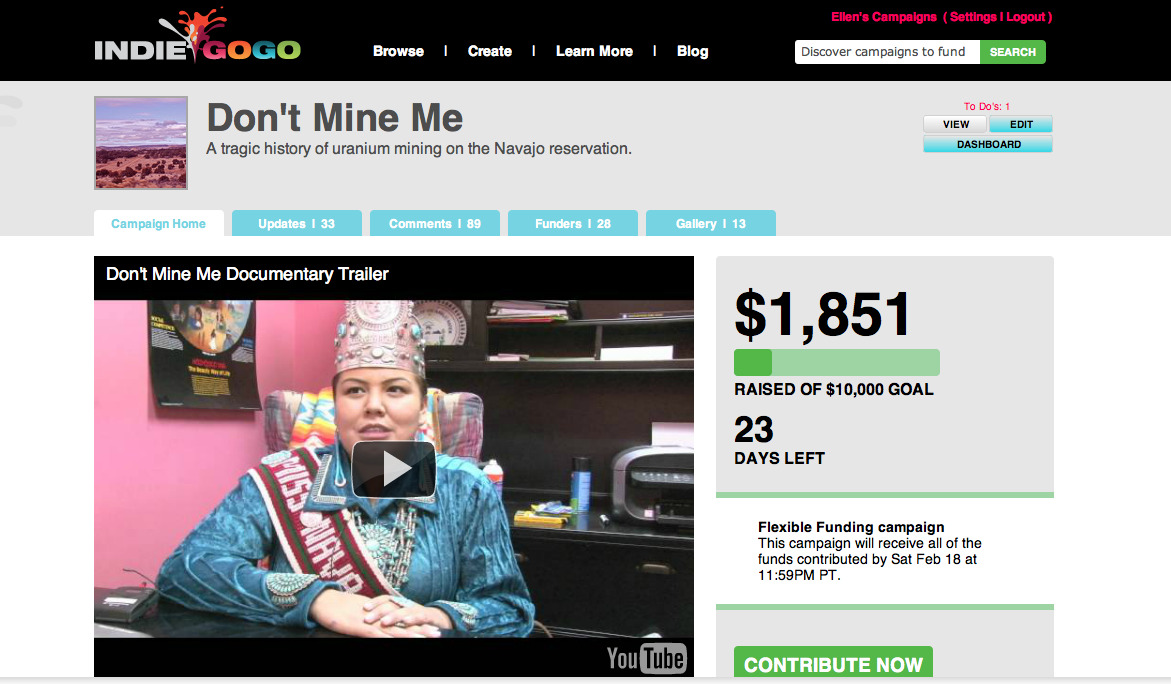 Please help support my documentary in progress!  Don't Mine Me is a documentary in the making about uranium mining on the Navajo reservation in the Southwest United States. The health and environmental hazards of uranium mining have been affecting the Navajo population for years.  I am trying to raise the funds to be able to go back out west and film this documentary with a crew.  Please CLICK HERE to take a look, comment on the campaign, REBLOG, donate, even just share with others! EVERY $1 COUNTS!! Thanks!