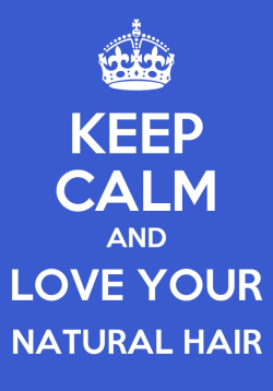 curlynugrowth:  keep calm and love your #naturalhair