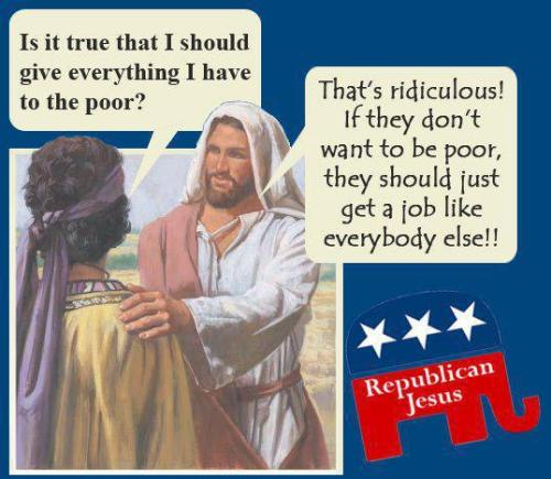 christinsanity:  Jesus, that republicans believe in…