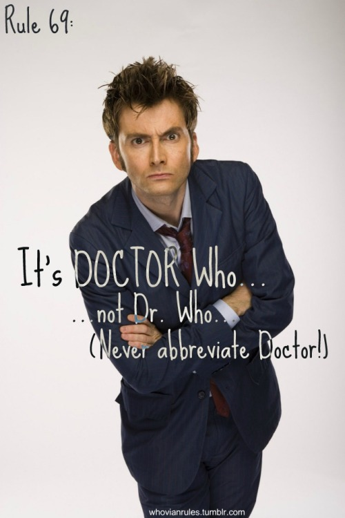 whovianrules:  Rule 69: It's DOCTOR Who… not Dr. Who… Never abbreviate Doctor! Submission [Image found Here]
