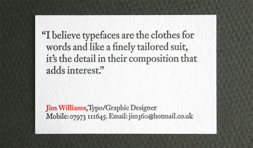 arreter:  I believe typefaces are the clothes for words and like a finely tailored suit, it's the detail in their composition that adds interest. - Quoted by Jim Williams
