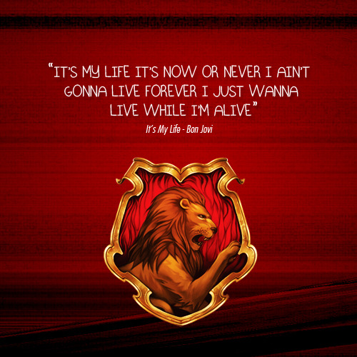 hogwartslyrics:   Gryffindor It's My Life by Bon Jovi  requested by everylittlethingshedoesismagic