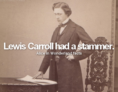 → Alice in Wonderland facts: fact #8Lewis Carroll had a stammer.