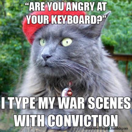 I type my war scenes with conviction.