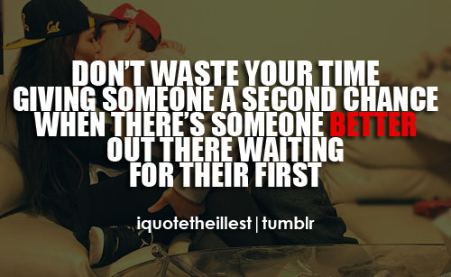 Don't waste your time giving someone a second chance when there's someone better out there waiting for their first. Follow iquotetheillest for more !