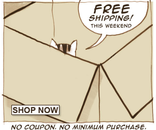 No coupon code. No minimum purchase. Just free shipping, all weekend, because we like you.