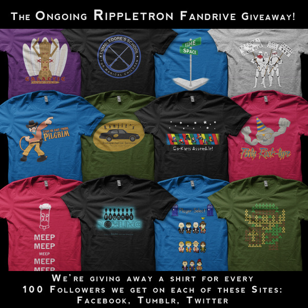 Rippletron's Ongoing Fandrive Giveaway! You know what two things Rippletron loves?  Having fans and giving away free stuff!  To encourage more people to follow us, we've decided to give away a shirt every time we hit 100 followers on Twitter, Facebook, or Tumblr.  So make sure you're following us on all three of those sites, and then tell your friends to follow us, too.  Every hundred fans we get on each of those sites will mean that another of those followers wins one of our shirts.As of today, we have 157 Facebook followers, 46 on Tumblr, and 53 Twitter followers.  We'll probably let this contest run until we hit 500 fans on each platform.  That means we have 14 shirts we're going to give away!