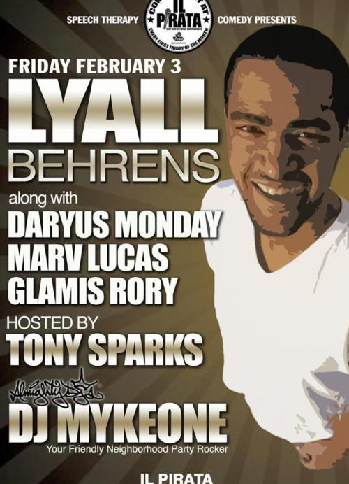 2/3. Lyall Behrens @ iL Pirata. 2007 16th St. 9PM. No Cover. Feat Daryus Monday, Marv Lucas and Glamis Rory. Hosted by Tony Sparks. Presented by Speech Therapy.