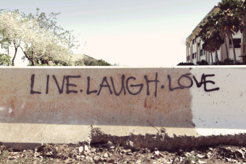 Live. Laugh. Love. Photo by me.