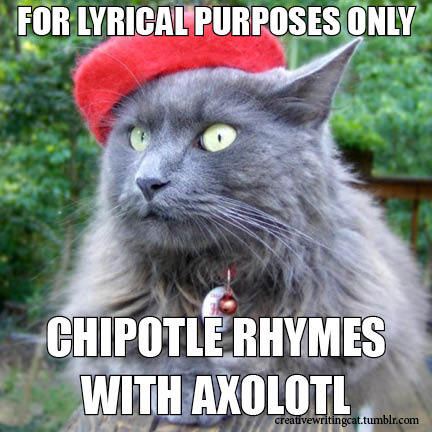 Chipotle rhymes with axolotl.