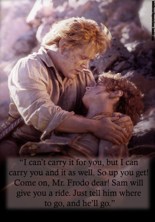 middleearthquotations:  - Sam to Frodo, The Return of the King, Book VI, Mount Doom