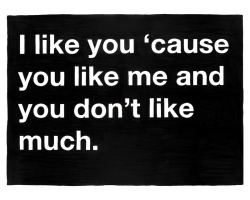 designcloud:  Untitled (I like you 'cause you like me and you don't like much.) by Mike Monteiro  Then i like you by good reasons