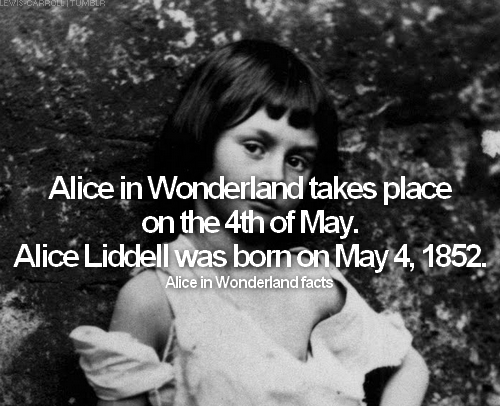 → Alice in Wonderland facts: fact #10Alice in Wonderland takes place on the 4th of May. Alice Liddell was born on May 4, 1852.