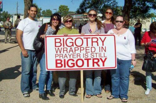 religiousragings:  Bigotry wrapped in prayer is still bigotry.