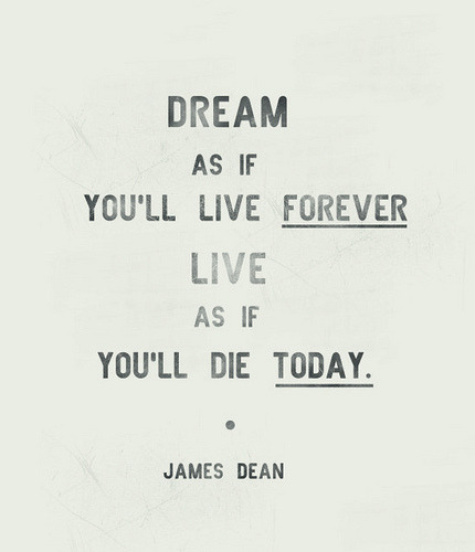 """Dream As If You'll Live Forever… Live As If You'll Die Tomorrow "" (versi aku)"