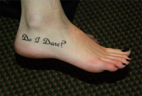 tattoolit:  Do I dare Disturb the universe? In a minute there is time For decisions and revisions which a minute will reverse. The Love Song of J Alfred Prufrock This poem has changed me in ways I can never express, but more than anything, it has made me take oppertunities I would otherwise watch pass me by.