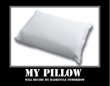 My pillow will decide my hairstyle tomorrow…
