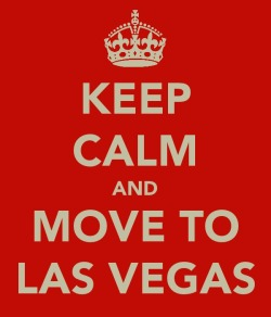 twomenlasvegas:  Keep Calm And Move to Las Vegas