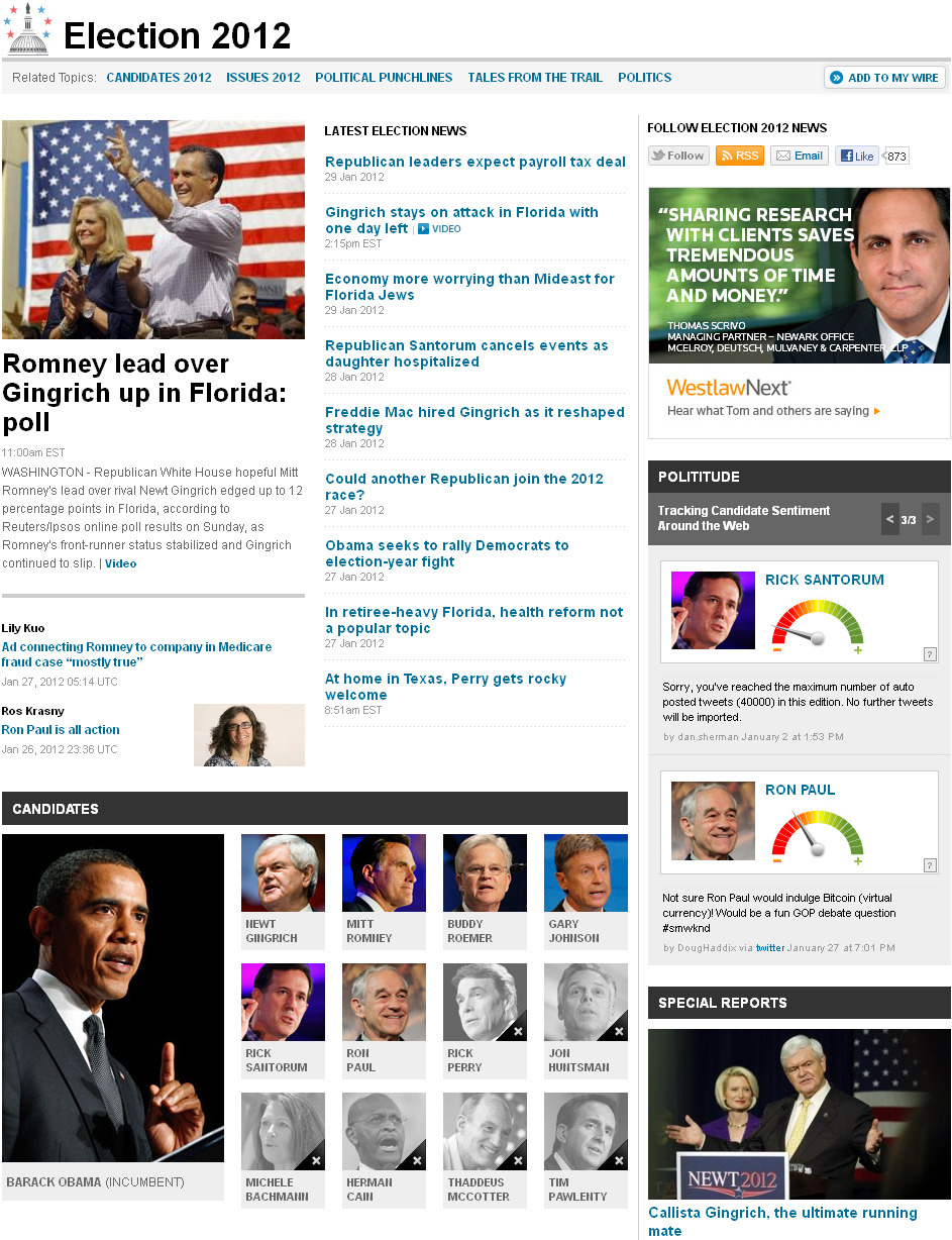 "Reuters on Politics: Check out the Reuters Election 2012 page, with complete coverage of every Republican presidential nominee hopeful and President Barack Obama. Get the candidate's sentiment from around the web with Polititude — a barometer of how people are discussing the politicians on social platforms like Twitter. Read comprehensive profiles of every presidential candidate for the 2012 race. Hear from Reuters correspondents embedded with the candidates in our ""Tales form the Trail"" blog. And more. Reuters Election 2012 