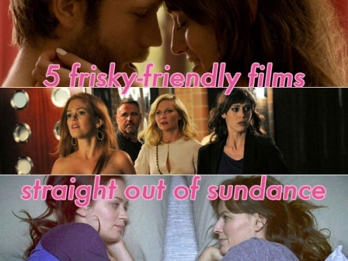 5 Frisky-Friendly Films That Debuted At The Sundance Film Festival - The Frisky