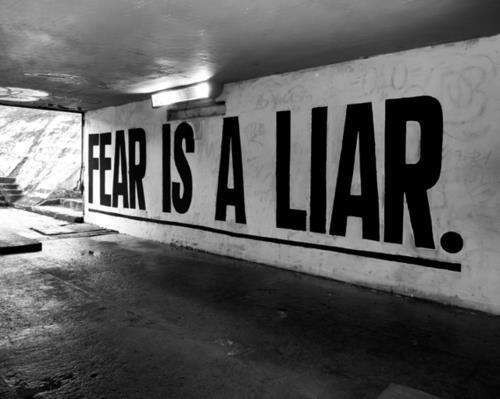 justojusto:  Fear Is A Liar