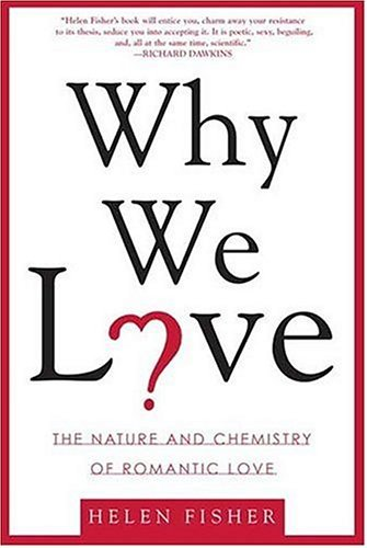 Why We Love: The Nature and Chemistry of Romantic Love Helen Fisher Biological anthropologist Helen Fisher studies the evolution of human emotions and the intricacies of the brain in — and on — love, exploring the science of love without losing a sense of romance and shedding light on some of the complex ways in which the brain and the heart diverge.