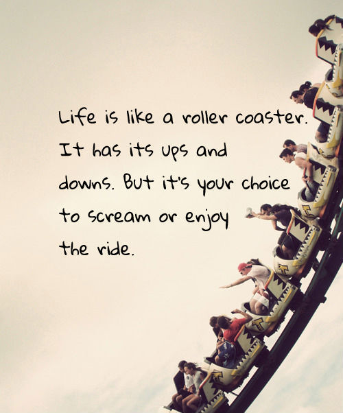 Life's a journey. ENJOY the ride! ;)