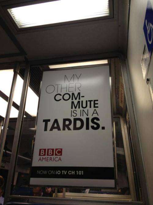 doctorwho:  My Other Commute Is In A TARDIS. Doctor Who + BBC America ad on the train in New York. (via Twitter / @SJHochman: A Tardis?)  Seriously though if you had a Tardis there's no chance in hell you'd ever subject yourself to the horrors of the LIRR. Even if a swarm of Daleks were threatening the Earth and basing themselves out of Jamaica.