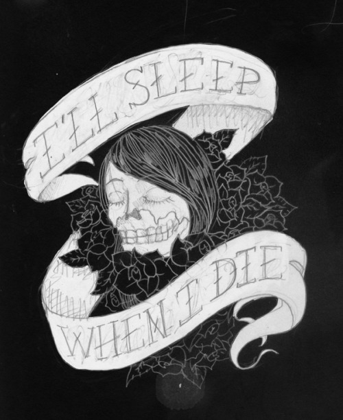 """I'll Sleep When I Die"" pencil Sketch"