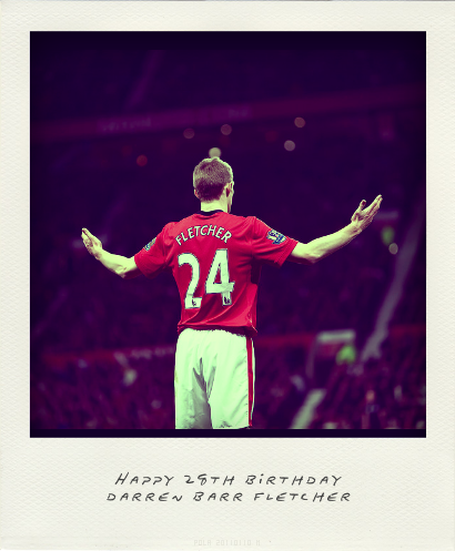 Happy 28th Birthday Darren Barr Fletcher