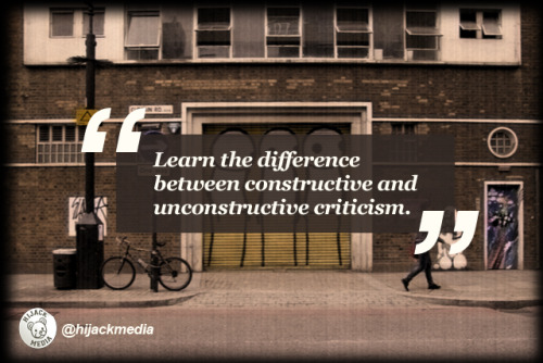 "Hijack Quote Of the day | ""Learn the difference between constructive and un-constructive criticism""."
