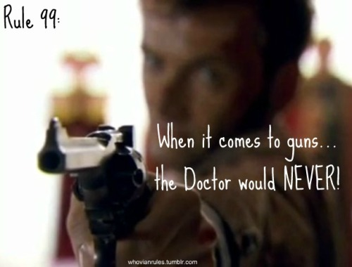 Rule 99: When it comes to guns… the Doctor would NEVER!  Submission! [Image found Here]
