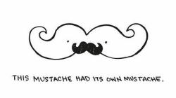 now to get a moustache with a moustache with a moustache,
