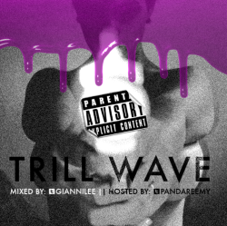 TRILL WAVE MIXTAPE: Mixed by @Giannilee || Hosted by @PandaReemy  DOWNLOAD HERE (OR CLICK THE PHOTO)