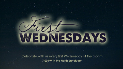 First Wednesday is TONIGHT!  Join us at 7pm for an amazing time of worship and teaching.