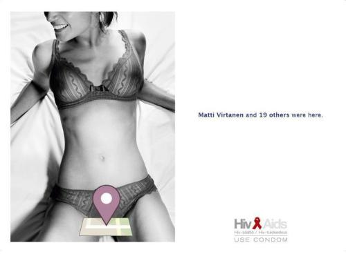 "Don't check into AIDS. Pretty sexist, but funny anti-AIDS print ad from Finland with a Facebook Places logo between an attractive girl's legs, and the copy next to her: ""Matti Virtanen and 19 others were (in) here."""